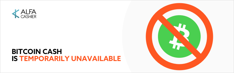 Bitcoin Cash is temporarily unavailable!