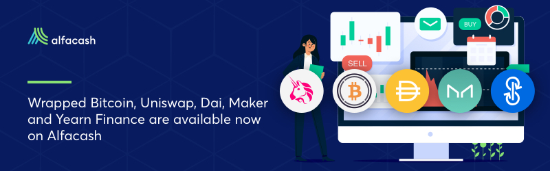 Wrapped Bitcoin (WBTC), Uniswap (UNI), DAI (DAI), Maker (MKR) and yearn.finance (YFI) are available for instant exchange on Alfacash!